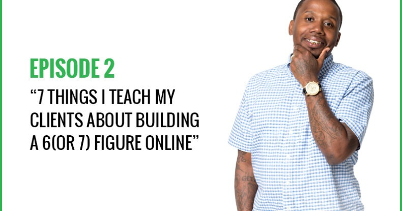 7 Things I Teach My Clients About Building A 6(Or 7) Figure Online Business