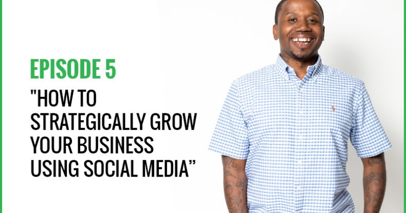How To Strategically Grow Your Business Using Social Media