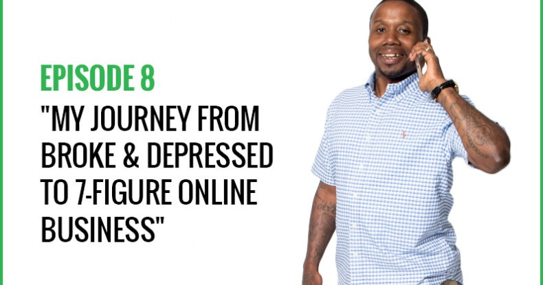 My Journey From Broke & Depressed To 7-Figure Online Business