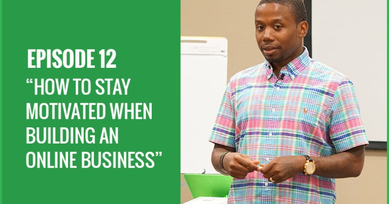 How To Stay Motivated When Building An Online Business