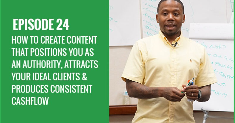 How To Create Content That Positions You As An Authority, Attracts Your Ideal Clients & Produces Consistent Cashflow