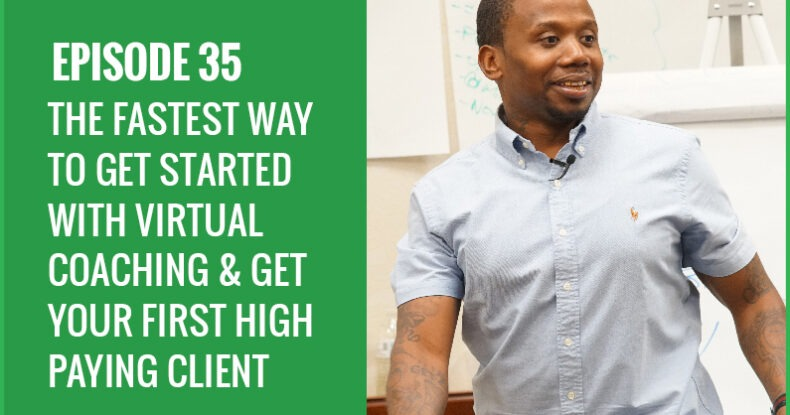 The Fastest Way To Get Started With Virtual Coaching & Get Your First High Paying Client
