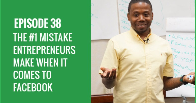 The #1 Mistake Most Entrepreneurs Make When Running Facebook Ads