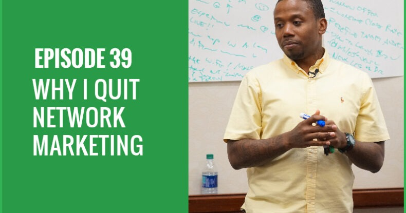 Why I Quit Network Marketing