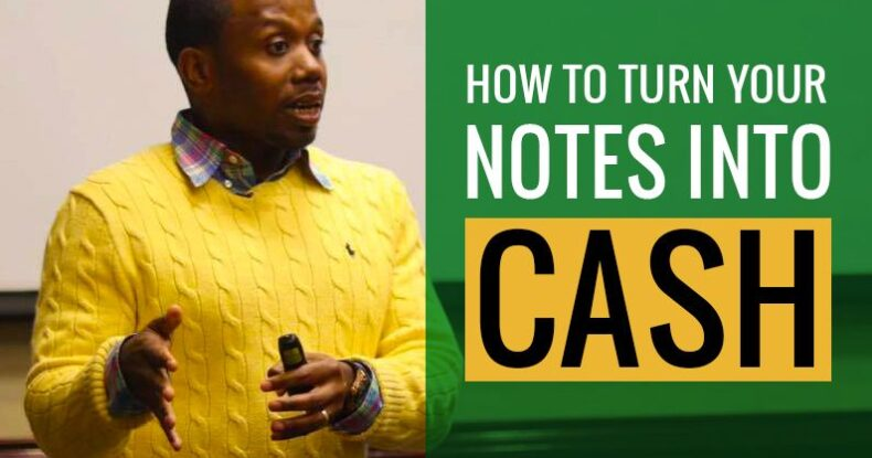 how To turn your notes into cash