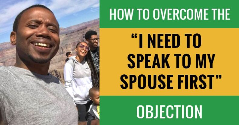 """How To Overcome The """"I Need To Speak To My Spouse First"""" Objection"""