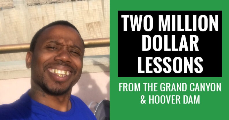 Two Million Dollar Lessons From The Grand Canyon & Hoover Damn