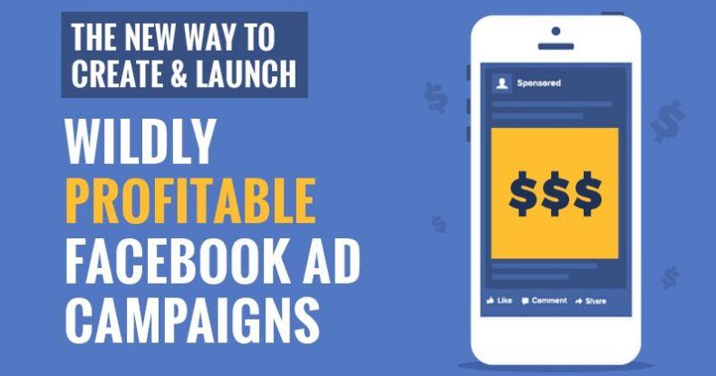 The New Way To Create & Launch Wildly Profitable Facebook Ad Campaigns