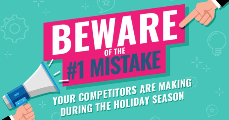 Beware Of The #1 Mistake Your Competitors Are Making During The Holiday Season