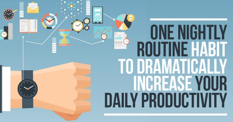 ONE Nightly Routine Habit To Dramatically Increase Your Daily Productivity