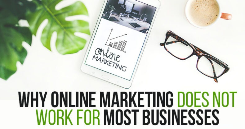 Why Online Marketing Does NOT Work For Every Business