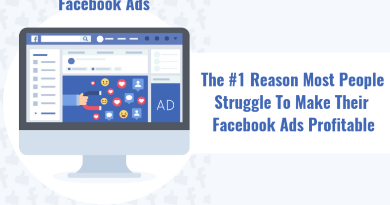 The #1 Reason Most People Struggle To Make Their Facebook Ads Profitable