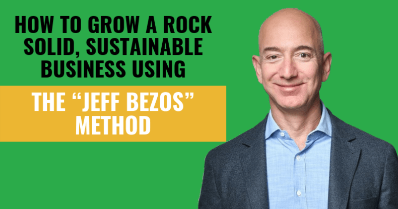"How To Grow A Rock Solid, Sustainable Business Using The ""Jeff Bezos"" Method"