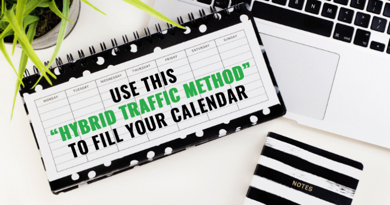 "Use This ""Hybrid Traffic Method"" To Fill Your Calendar"