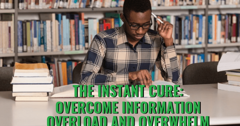 The Instant Cure Overcome Information Overload & Overwhelm