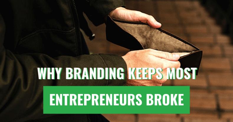 Why Branding Keeps Most Entrepreneurs BROKE