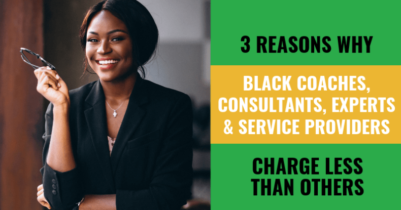 3 Reasons WHY Black Coaches, Consultants, Experts & Service Providers Charge LESS Than Others