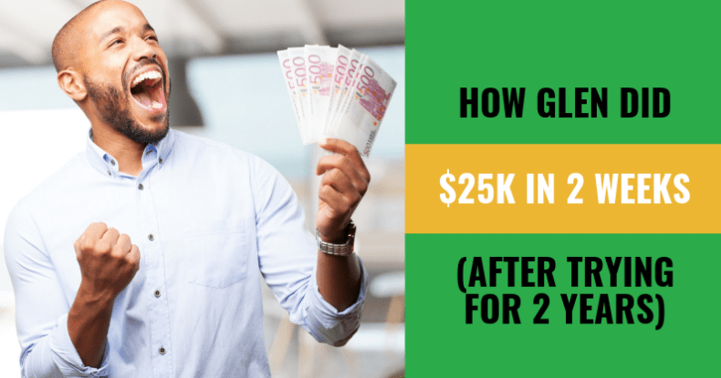 How Glen Did $25k In 2 Weeks (after trying for 2 years)
