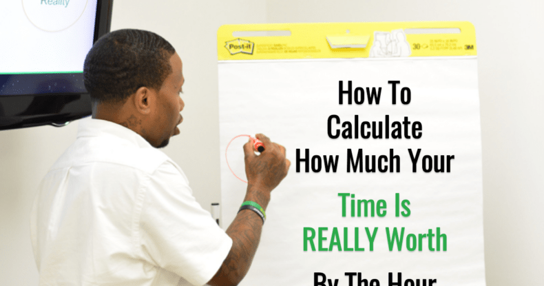 How To Calculate How Much Your Time Is REALLY Worth By The Hour