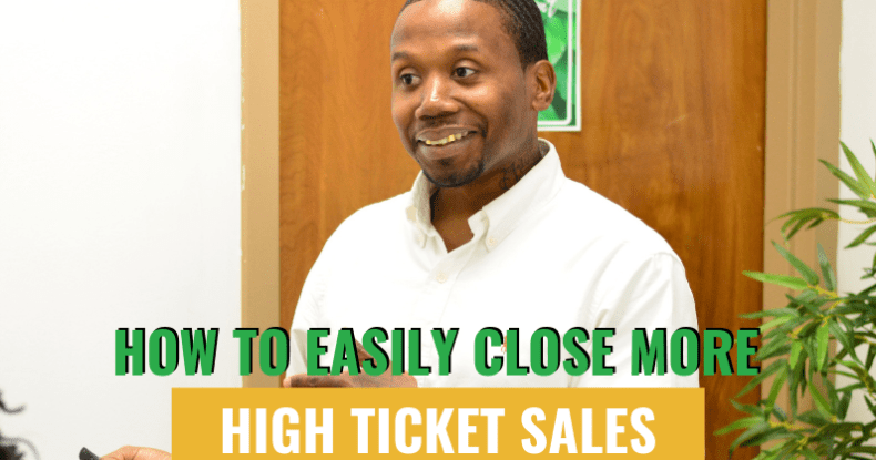 How To Easily Close More High Ticket Sales
