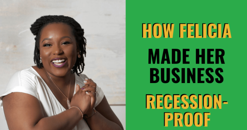 How Felicia Made Her Business Recession-Proof