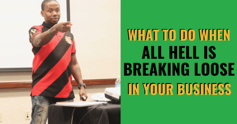 What To Do When All Hell Is Breaking Loose In Your Business