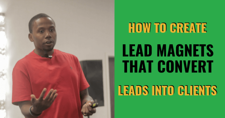 How To Create Lead Magnets That Convert Leads Into Clients