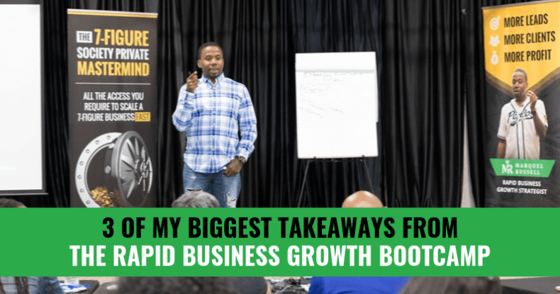 3 Of My Biggest Takeaways From The Rapid Business Growth Bootcamp