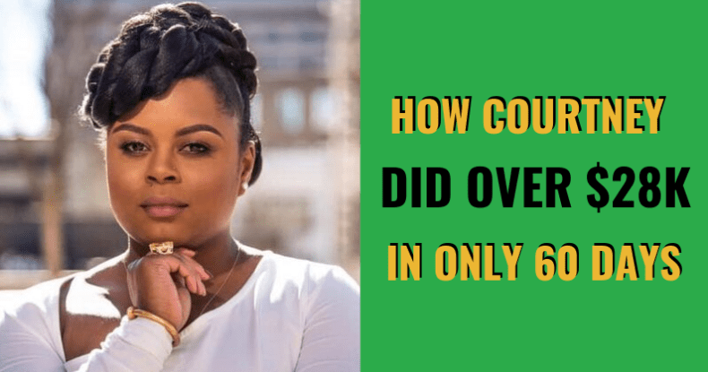 How Courtney Did Over $28k In Only 60 Days