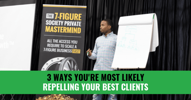 3 Ways You're Most Likely Repelling Your Best Clients