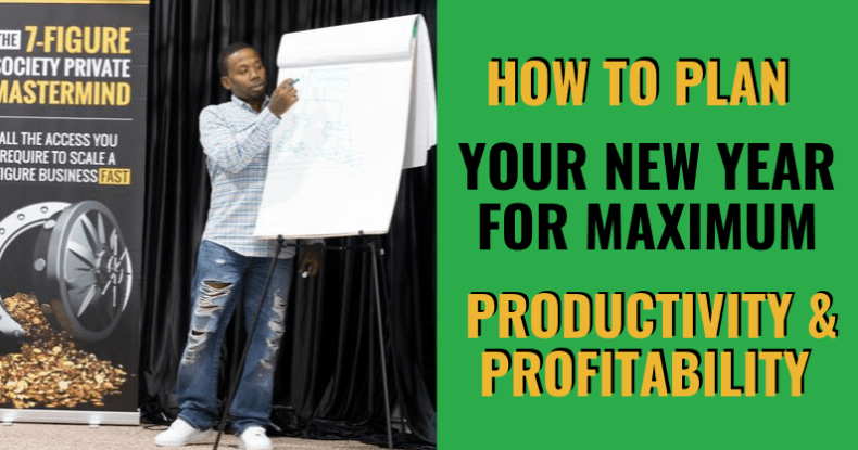 How To Plan Your New Year For Maximum Productivity & Profitability