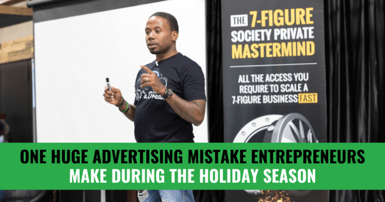 ONE Huge Advertising Mistake Entrepreneurs Make During The Holiday Season
