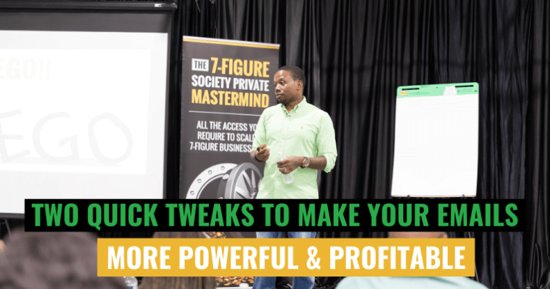 Two Quick Tweaks To Make Your Emails More Powerful & Profitable