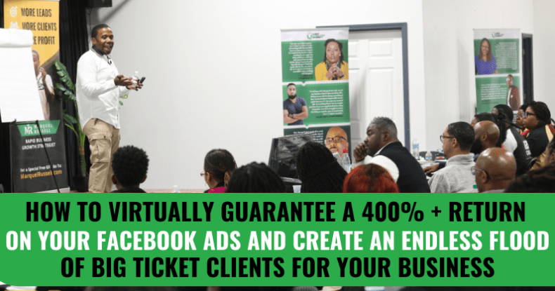 How To Virtually Guarantee A 400% + Return On Your Facebook Ads And Create An Endless Flood Of Big Ticket Clients For Your Business