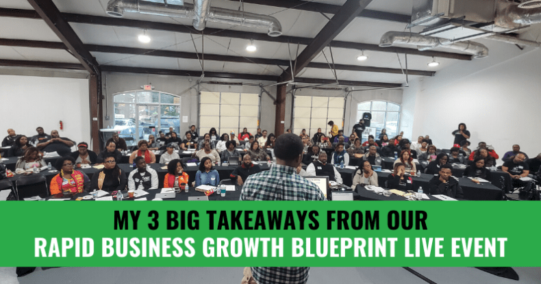 My 3 Big Takeaways From Our Rapid Business Growth Blueprint Live Event