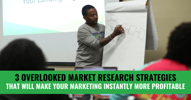 3 Overlooked Market Research Strategies That Will Make Your Marketing Instantly More Profitable