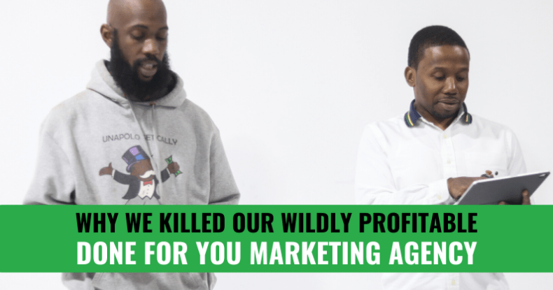Why We KILLED Our Wildly Profitable Done For You Marketing Agency
