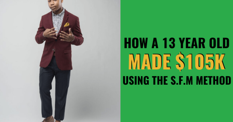 How A 13 Year Old Made $105k Using The S.F.M Method