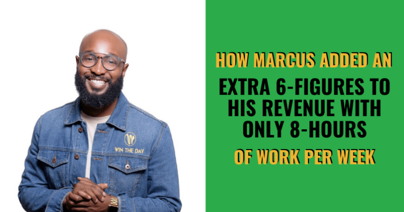 How Marcus Added An Extra 6-Figures To His Revenue With Only 8-Hours Of Work Per Week