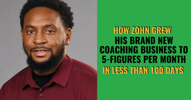 How Zohn Grew His Brand New Coaching Business To 5-Figures Per Month In Less Than 100 Days