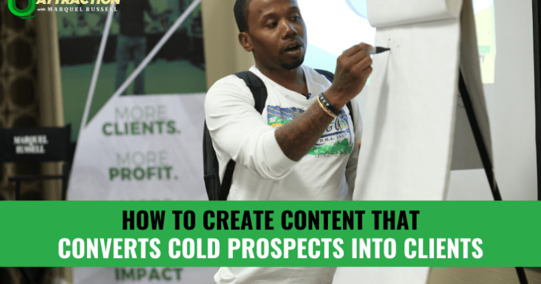 How To Create Content That Converts Cold Prospects Into Clients