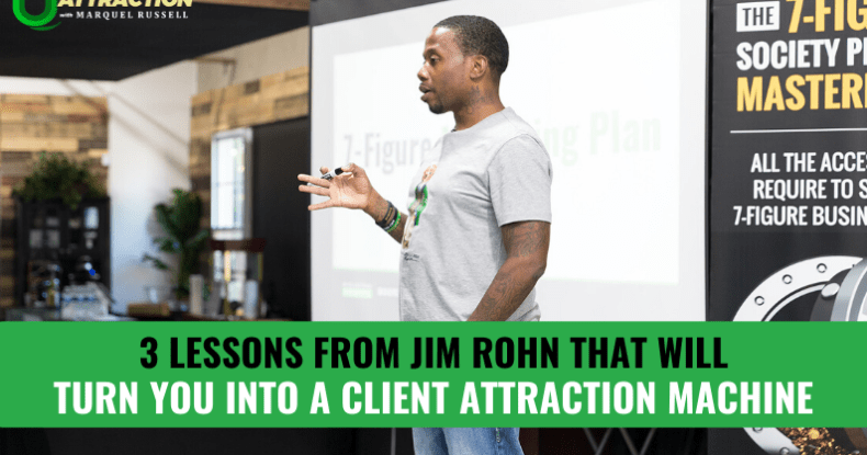 3 Lessons From Jim Rohn That Will Turn You Into A Client Attraction Machine