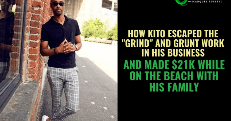 How Kito Escaped The Grind and Grunt Work In His Business & Made $21k While On The Beach With His Family