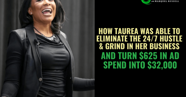 How Taurea Was Able To Eliminate The 24_7 Hustle & Grind In Her Business & Turn $625 In Ad Spend Into $32,000