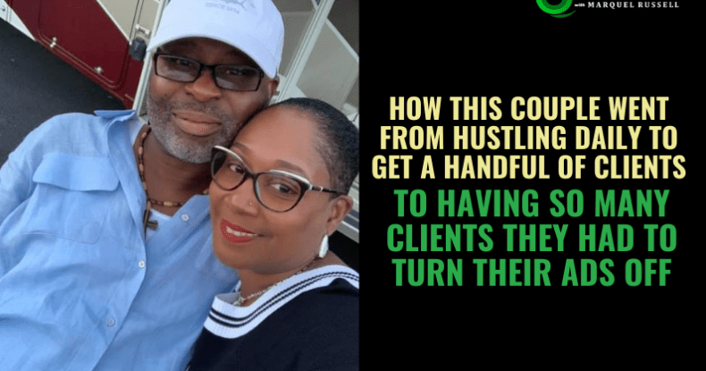 How This Couple Went From Hustling Daily To Get A Handful Of Clients To Having So Many Clients They Had To Turn Their Ads Off