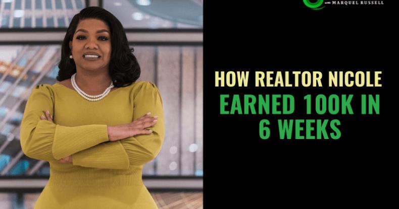 How Realtor Nicole Earned 100k In 6 Weeks