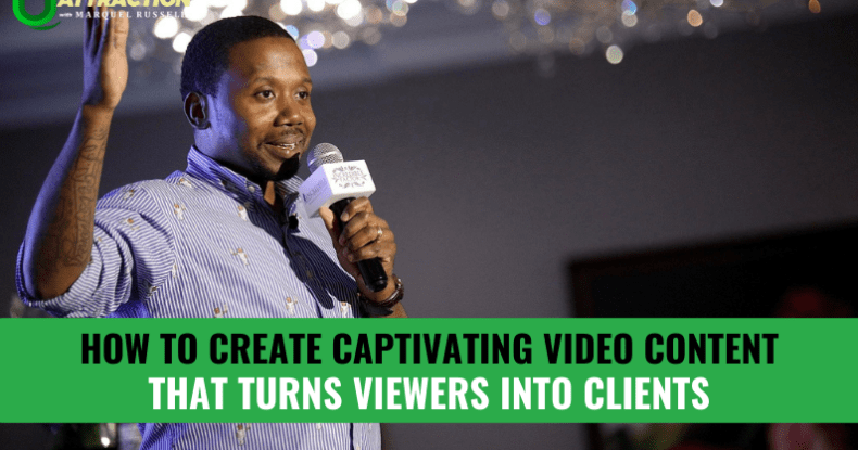 How To Create Captivating Video Content That Turns Viewers Into Clients