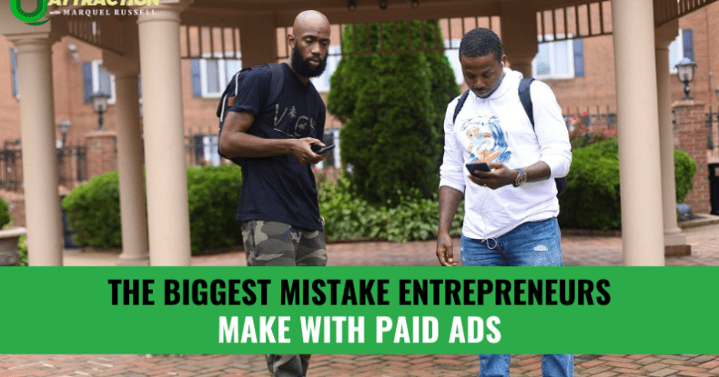 The Biggest Mistake Entrepreneurs Make With Paid Ads