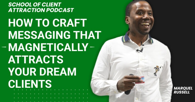 How To Craft Messaging That Magnetically Attracts Your Dream Clients