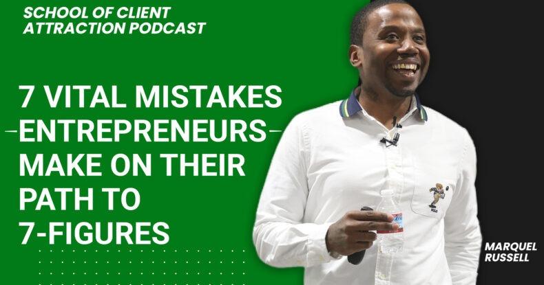 Vital Mistakes Entrepreneurs Make On Their Path to 7-Figures